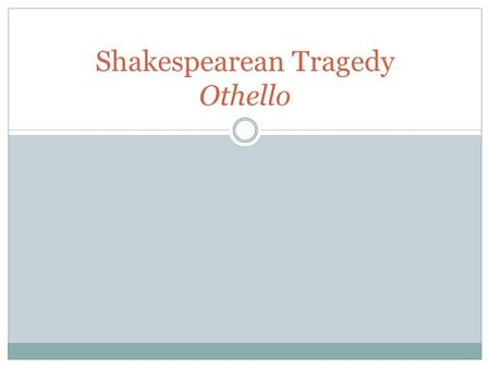 Shakespearean Tragedy Othello. Shakespeare's Use of Language Essential pattern is blank verse—unrhymed iambic pentameter Iambic pentameter is meter that.