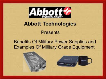Abbott Technologies Presents Benefits Of Military Power Supplies and Examples Of Military Grade Equipment.