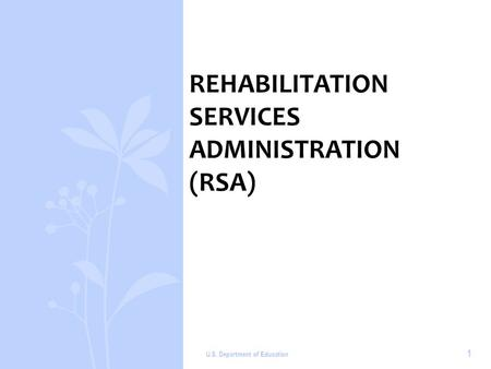 REHABILITATION SERVICES ADMINISTRATION (RSA) U.S. Department of Education 1.