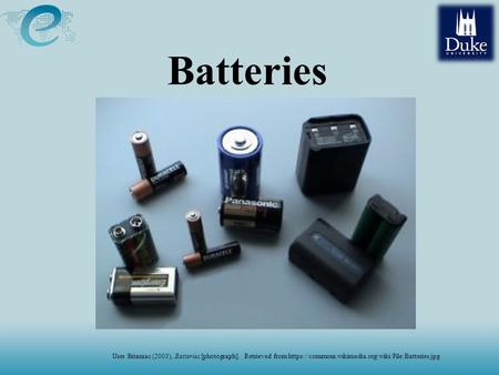 Batteries User Brianiac (2003), Batteries [photograph]. Retrieved from https://commons.wikimedia.org/wiki/File:Batteries.jpg.