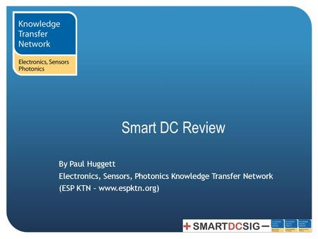 Smart DC Review By Paul Huggett Electronics, Sensors, Photonics Knowledge Transfer Network (ESP KTN – www.espktn.org)