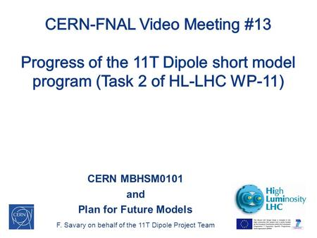 CERN MBHSM0101 and Plan for Future Models F. Savary on behalf of the 11T Dipole Project Team.