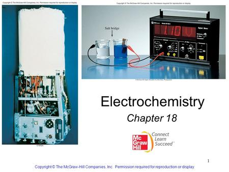 1 Electrochemistry Chapter 18 Copyright © The McGraw-Hill Companies, Inc. Permission required for reproduction or display.