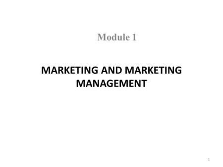 1 MARKETING AND MARKETING MANAGEMENT Module 1. 2 Objectives Defining marketing and marketing management The scope of marketing Some fundamental marketing.