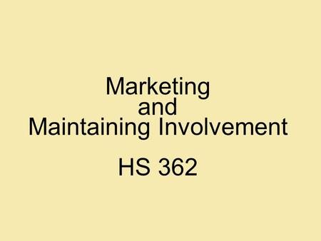 Marketing and Maintaining Involvement HS 362. Objectives Compare and contrast product marketing versus social marketing. Explain the importance of developing.
