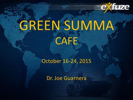 GREEN SUMMA CAFE October 16-24, 2015 Dr. Joe Guarnera.