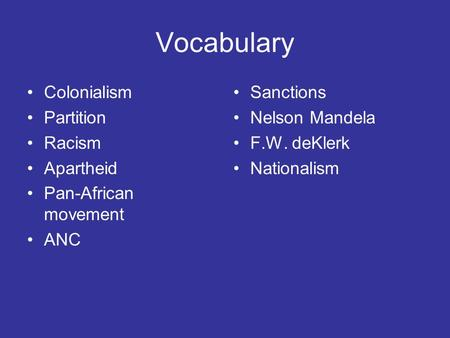Vocabulary Colonialism Partition Racism Apartheid Pan-African movement ANC Sanctions Nelson Mandela F.W. deKlerk Nationalism.