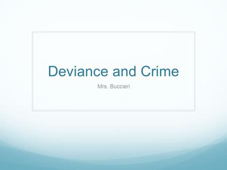 Deviance and Crime Mrs. Buccieri. Deviance vs. Crime Deviance Any action, belief or human characteristic that members of a society or group consider a.