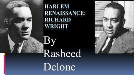 By Rasheed Delone. Born September 4, 1908 Roxie, MS wrote and published 19 books 2 of which became a play and one a motion picture Wright's literary career.