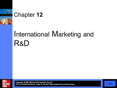 12-1 Copyright  2007 McGraw-Hill Australia Pty Ltd PPTs t/a Global Business Today 1e by Hill. Slides prepared by Fuming Jiang. Chapter 12 I nternational.