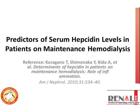 Predictors of Serum Hepcidin Levels in Patients on Maintenance Hemodialysis Reference: Kuragano T, Shimonaka Y, Kida A, et al. Determinants of hepcidin.