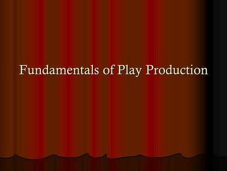 Fundamentals of Play Production. Production Staff DIRECTOR—OVERSEES ENTIRE PROCESS OF STAGING PRODUCTION DIRECTOR—OVERSEES ENTIRE PROCESS OF STAGING PRODUCTION.