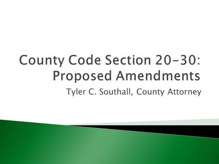 Tyler C. Southall, County Attorney.  Last year, citizens complained about tall grass in neighborhoods.  Under Section 20-30 of the County Code, tall.