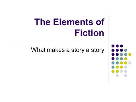 The Elements of Fiction What makes a story a story.