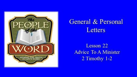 General & Personal Letters Lesson 22 Advice To A Minister 2 Timothy 1-2.