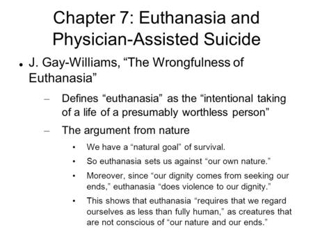"Chapter 7: Euthanasia and Physician-Assisted Suicide J. Gay-Williams, ""The Wrongfulness of Euthanasia"" – Defines ""euthanasia"" as the ""intentional taking."