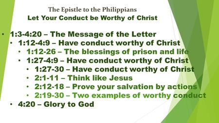 The Epistle to the Philippians Let Your Conduct be Worthy of Christ 1:3-4:20 – The Message of the Letter 1:12-4:9 – Have conduct worthy of Christ 1:12-26.