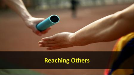 Reaching Others. 2 Timothy 2:2 ESV 2 and what you have heard from me in the presence of many witnesses entrust to faithful men who will be able to teach.