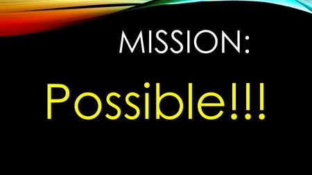 MISSION: Possible!!!. Our Mission: To grow fully devoted followers of Jesus Christ!