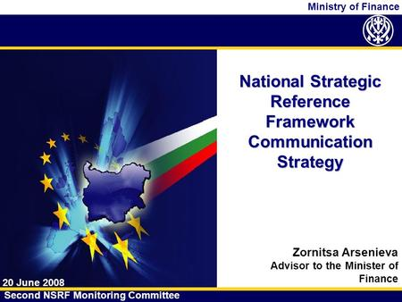 Ministry of Finance National Strategic Reference Framework Communication Strategy 20 June 2008 Second NSRF Monitoring Committee Zornitsa Arsenieva Advisor.