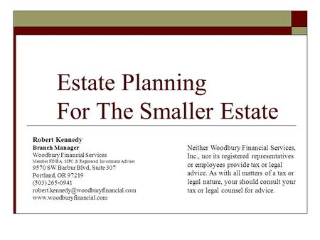 Estate Planning For The Smaller Estate Robert Kennedy Branch Manager Woodbury Financial Services Member FINRA, SIPC & Registered Investment Adviser 9570.
