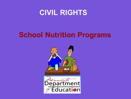 CIVIL RIGHTS School Nutrition Programs. WHAT ARE CIVIL RIGHTS? Civil Rights prohibits discrimination that is based on: -race -color -national origin -age.