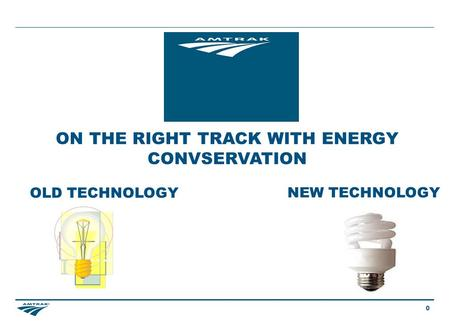 0 OLD TECHNOLOGY NEW TECHNOLOGY ON THE RIGHT TRACK WITH ENERGY CONVSERVATION.