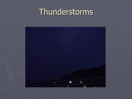 Thunderstorms. Thunder N Lightning or Lightning N Thunder.
