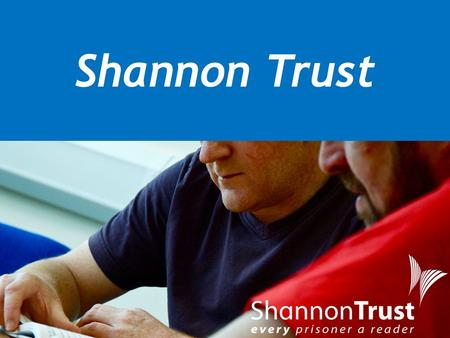 Shannon Trust. Facts About Prisoners 35% have a reading age of nine or below(NIPS); 23-32% likely to have a learning disability; 33% have a mental health.