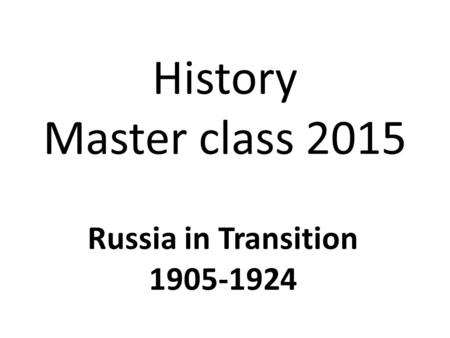History Master class 2015 Russia in Transition 1905-1924.