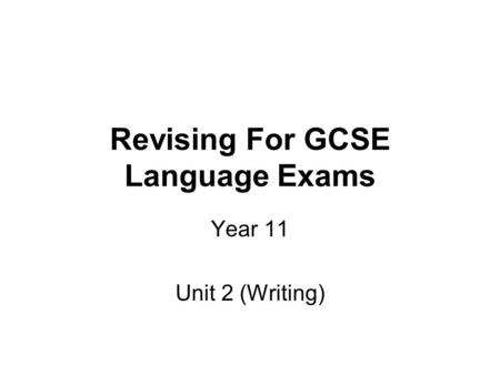 Revising For GCSE Language Exams Year 11 Unit 2 (Writing)