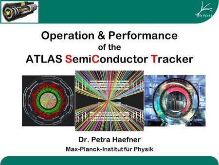 Operation & Performance of the ATLAS SemiConductor Tracker Dr. Petra Haefner Max-Planck-Institut für Physik.