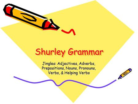 Shurley Grammar Jingles: Adjectives, Adverbs, Prepositions, Nouns, Pronouns, Verbs, & Helping Verbs.