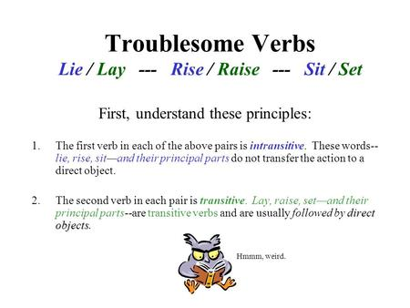Troublesome Verbs Lie / Lay --- Rise / Raise --- Sit / Set