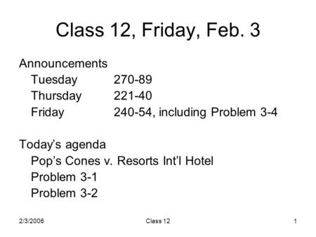 2/3/2006Class 121 Class 12, Friday, Feb. 3 Announcements Tuesday270-89 Thursday221-40 Friday240-54, including Problem 3-4 Today's agenda Pop's Cones v.