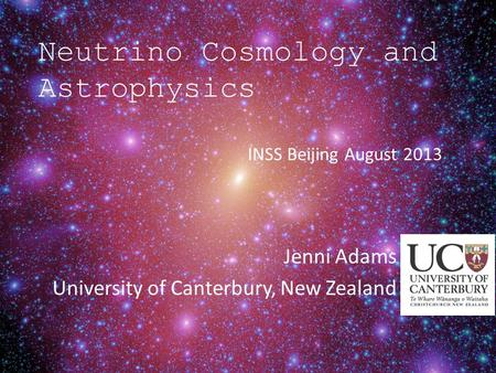 Neutrino Cosmology and Astrophysics Jenni Adams University of Canterbury, New Zealand TexPoint fonts used in EMF. Read the TexPoint manual before you delete.