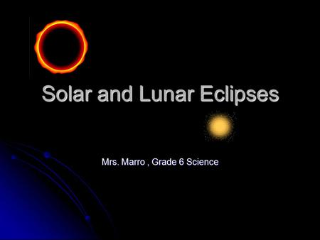 Solar and Lunar Eclipses Mrs. Marro, Grade 6 Science.