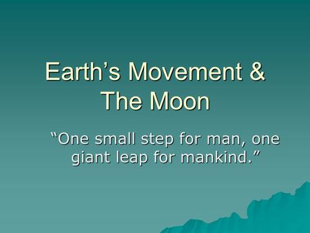 "Earth's Movement & The Moon ""One small step for man, one giant leap for mankind."""