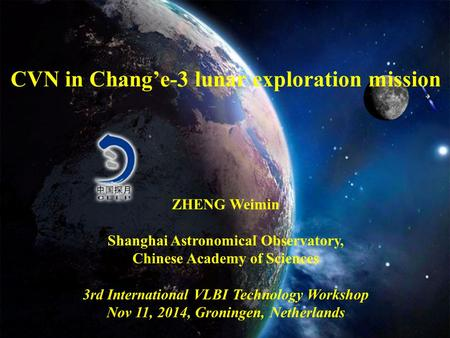 上海天文台 Shanghai Astronomical Observatory 2016-6-12 1 CVN in Chang'e-3 lunar exploration mission ZHENG Weimin Shanghai Astronomical Observatory, Chinese.