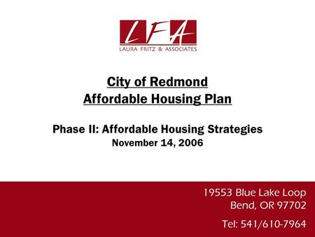 19553 Blue Lake Loop Bend, OR 97702 Tel: 541/610-7964 City of Redmond Affordable Housing Plan Phase II: Affordable Housing Strategies November 14, 2006.