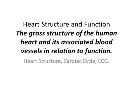 Heart Structure and Function The gross structure of the human heart and its associated blood vessels in relation to function. Heart Structure, Cardiac.