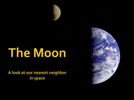  A natural satellite  The only moon of the planet Earth  One of more than 96 moons in our Solar System.