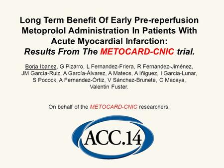 Long Term Benefit Of Early Pre-reperfusion Metoprolol Administration In Patients With Acute Myocardial Infarction: Results From The METOCARD-CNIC trial.