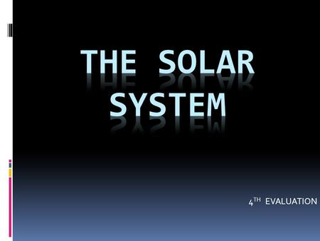 4 TH EVALUATION.  The sun is the largest cellestial body. It is the centre of the solar system. 1. What it the Sun?