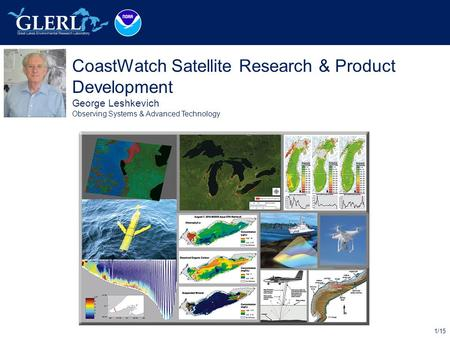 1/15 CoastWatch Satellite Research & Product Development George Leshkevich Observing Systems & Advanced Technology Place Photo Here.