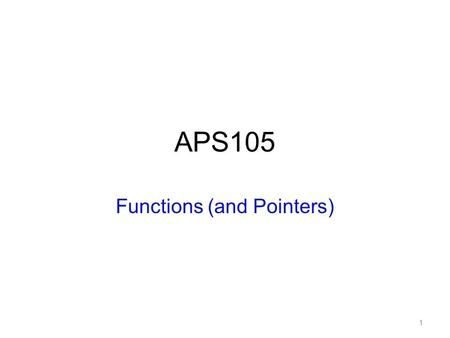 APS105 Functions (and Pointers) 1. Modularity –Break a program into manageable parts (modules) –Modules interoperate with each other Benefits of modularity: