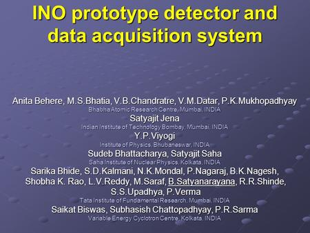 INO prototype detector and data acquisition system Anita Behere, M.S.Bhatia, V.B.Chandratre, V.M.Datar, P.K.Mukhopadhyay Bhabha Atomic Research Centre,