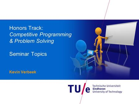 Honors Track: Competitive Programming & Problem Solving Seminar Topics Kevin Verbeek.