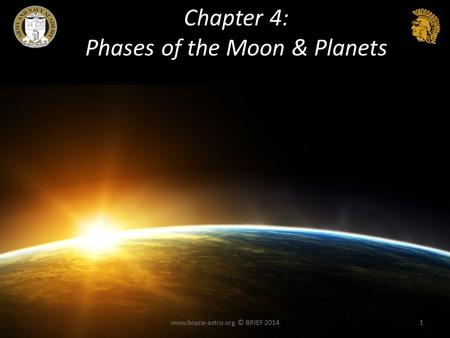 Chapter 4: Phases of the Moon & Planets www.boyce-astro.org © BRIEF 20141.