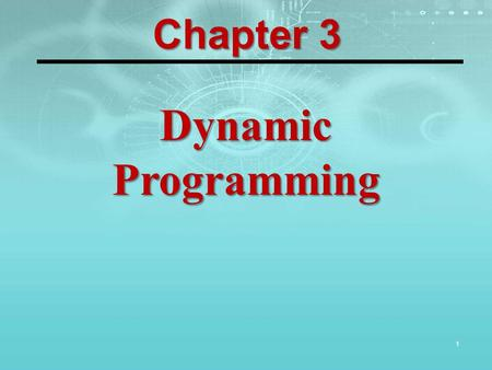 1 Dynamic Programming Chapter 3. Learning Objectives 2 After completing this chapter, students will be able to: 1.Understand the overall approach of dynamic.